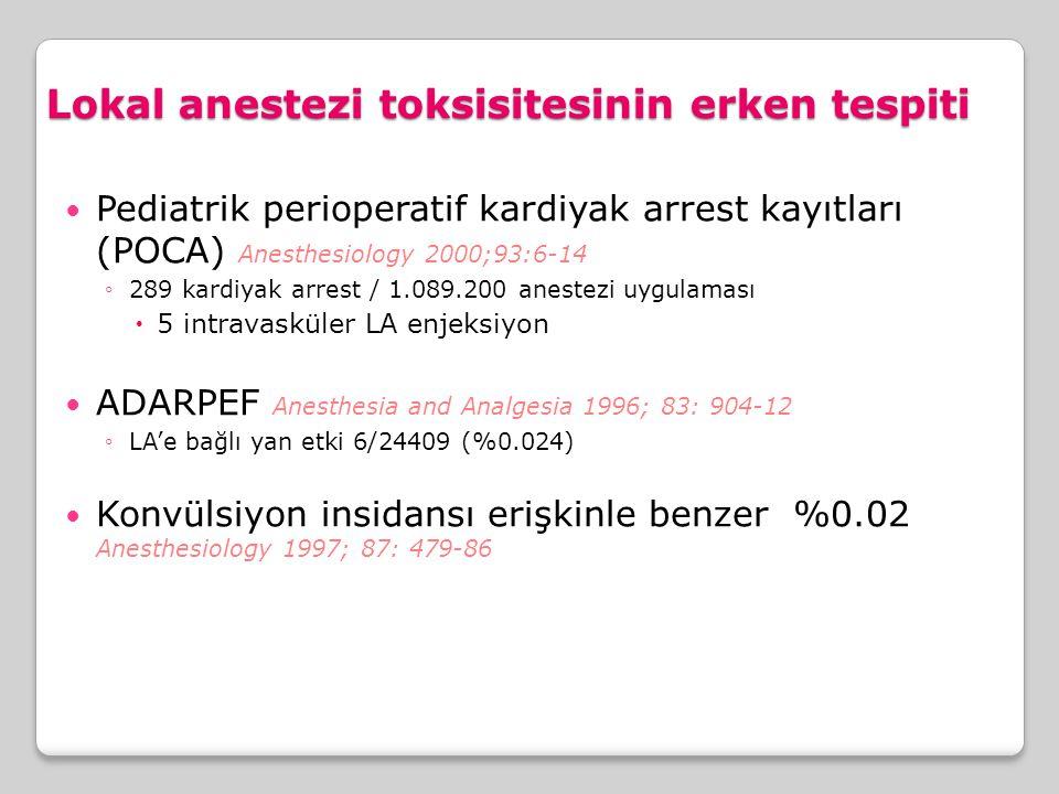 Lokal anestezi toksisitesinin erken tespiti Pediatrik perioperatif kardiyak arrest kayıtları (POCA) Anesthesiology 2000;93:6-14 ◦289 kardiyak arrest /