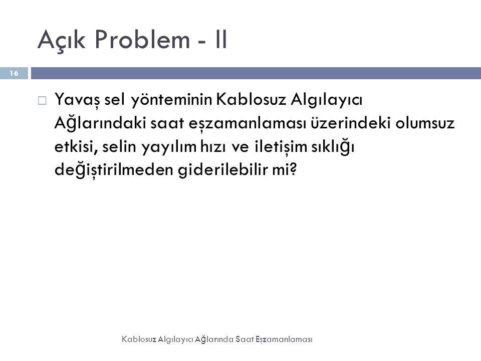 Açık Problem - II Kablosuz Algılayıcı A ğ larında Saat Eşzamanlaması 16  Yavaş sel yönteminin Kablosuz Algılayıcı A ğ larındaki saat eşzamanlaması üz