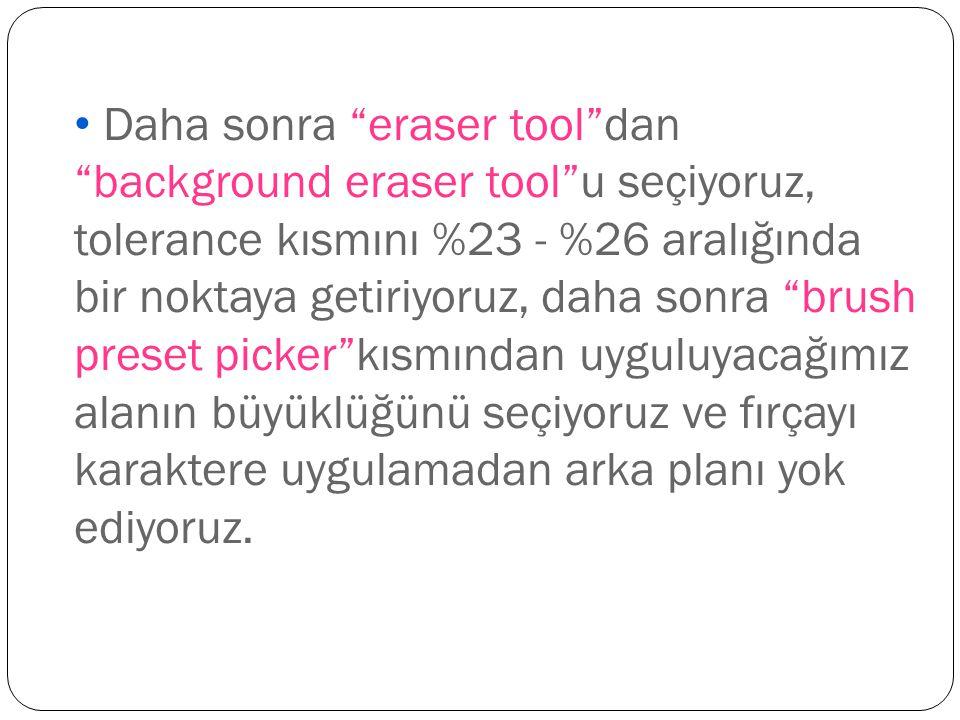 """Daha sonra """"eraser tool""""dan """"background eraser tool""""u seçiyoruz, tolerance kısmını %23 - %26 aralığında bir noktaya getiriyoruz, daha sonra """"brush pre"""