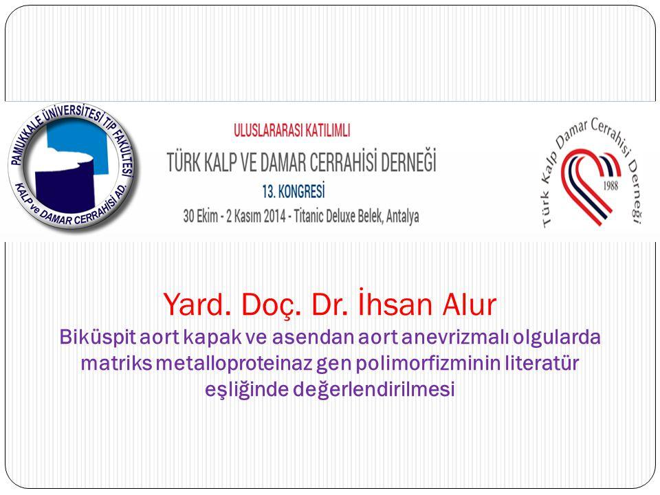 Yard. Doç. Dr. İhsan Alur Biküspit aort kapak ve asendan aort anevrizmalı olgularda matriks metalloproteinaz gen polimorfizminin literatür eşliğinde d