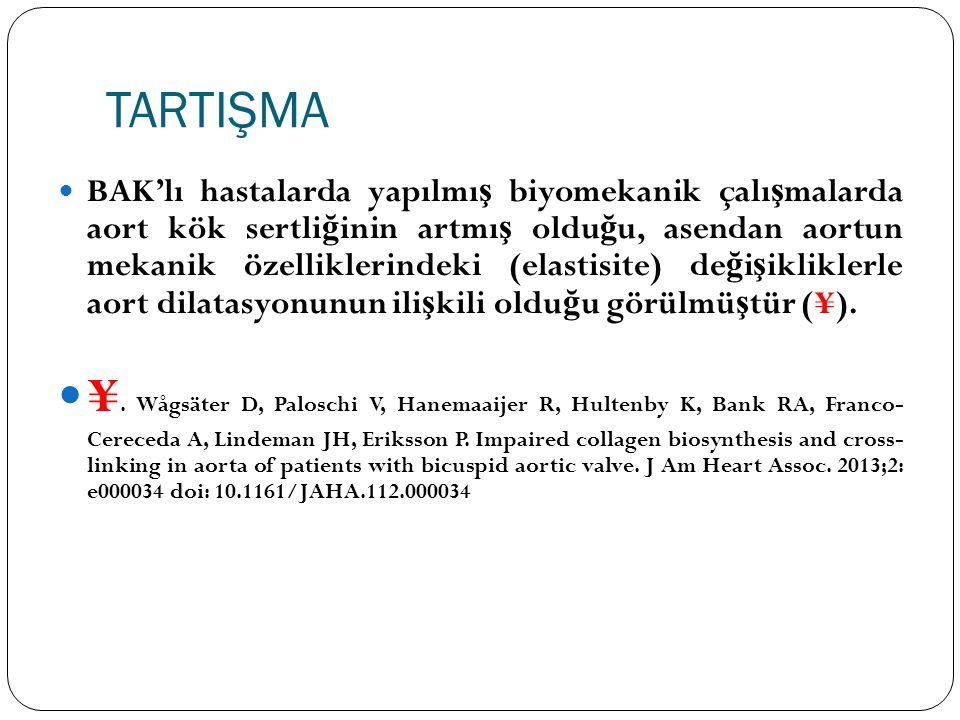 TARTIŞMA BAK'lı hastalarda yapılmı ş biyomekanik çalı ş malarda aort kök sertli ğ inin artmı ş oldu ğ u, asendan aortun mekanik özelliklerindeki (elas
