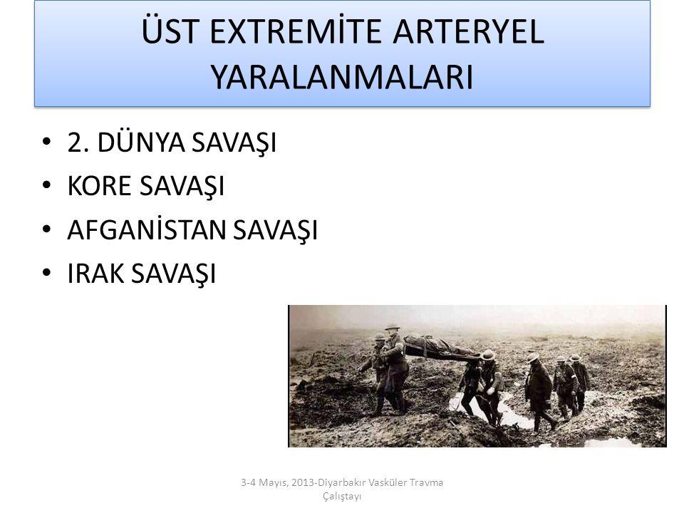 ÜST EXTREMİTE ARTERYEL YARALANMALARI 2. DÜNYA SAVAŞI KORE SAVAŞI AFGANİSTAN SAVAŞI IRAK SAVAŞI 3-4 Mayıs, 2013-Diyarbakır Vasküler Travma Çalıştayı