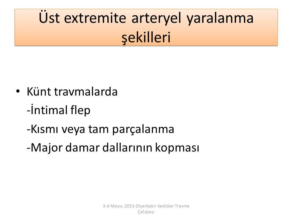 Üst extremite arteryel yaralanma şekilleri Künt travmalarda -İntimal flep -Kısmı veya tam parçalanma -Major damar dallarının kopması 3-4 Mayıs, 2013-D