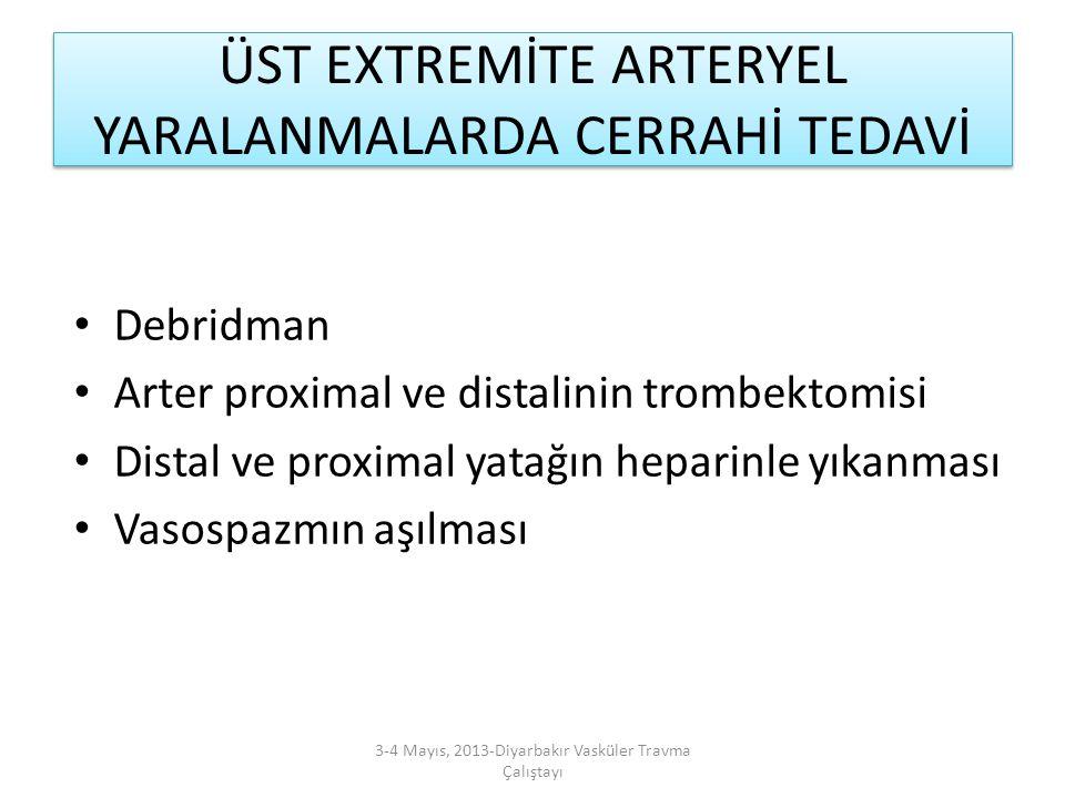 ÜST EXTREMİTE ARTERYEL YARALANMALARDA CERRAHİ TEDAVİ Debridman Arter proximal ve distalinin trombektomisi Distal ve proximal yatağın heparinle yıkanma