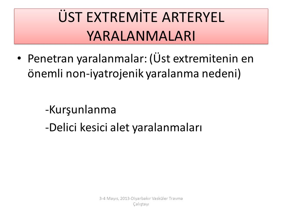 ÜST EXTREMİTE ARTERYEL YARALANMALARI Penetran yaralanmalar: (Üst extremitenin en önemli non-iyatrojenik yaralanma nedeni) -Kurşunlanma -Delici kesici
