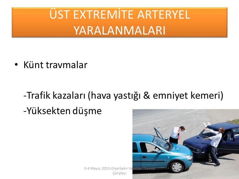 ÜST EXTREMİTE ARTERYEL YARALANMALARI Künt travmalar -Trafik kazaları (hava yastığı & emniyet kemeri) -Yüksekten düşme 3-4 Mayıs, 2013-Diyarbakır Vaskü