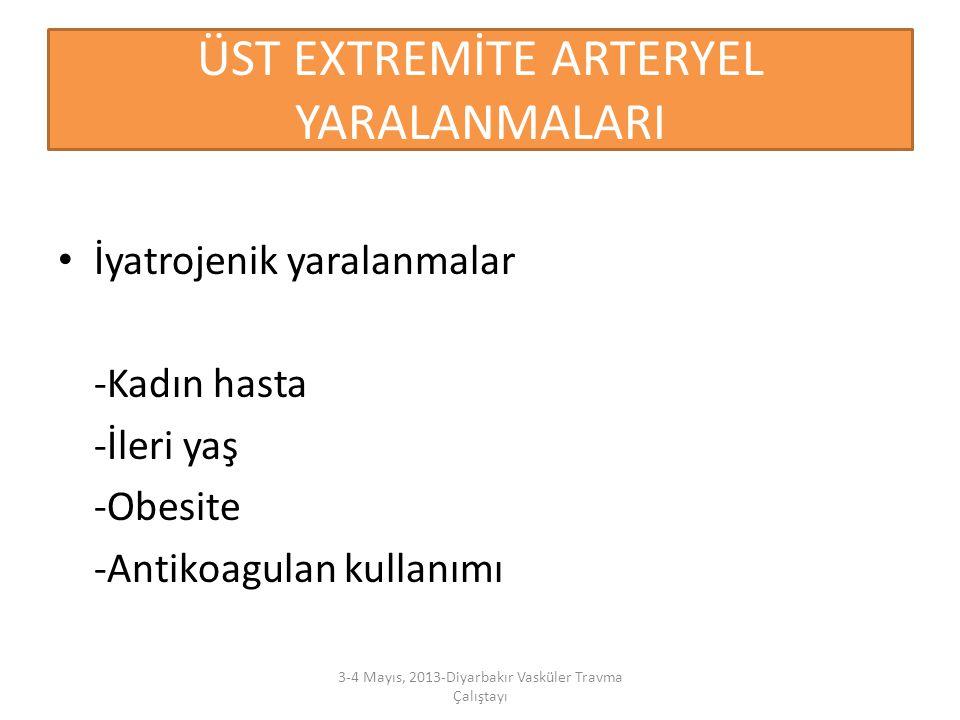 ÜST EXTREMİTE ARTERYEL YARALANMALARI İyatrojenik yaralanmalar -Kadın hasta -İleri yaş -Obesite -Antikoagulan kullanımı 3-4 Mayıs, 2013-Diyarbakır Vask