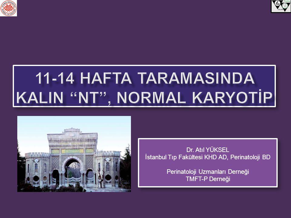 NT KalınlığıTotalPerinatal Sağkalım 3 mm459443 (%97) 4 mm5550 (%91) ≥5 mm5127 (%53) Total565520 (%92) Kromozom yapısı normal fetusların akıbeti