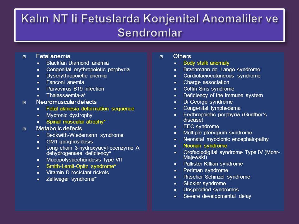  Fetal anemia  Blackfan Diamond anemia  Congenital erythropoietic porphyria  Dyserythropoietic anemia  Fanconi anemia  Parvovirus B19 infection