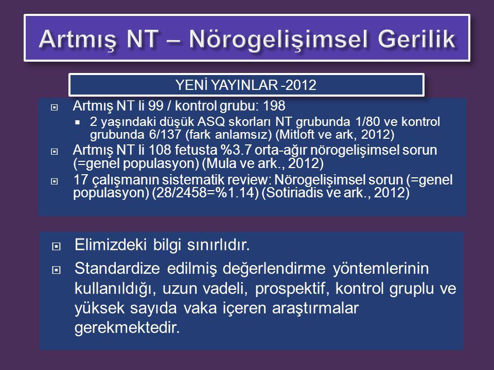  Artmış NT li 99 / kontrol grubu: 198  2 yaşındaki düşük ASQ skorları NT grubunda 1/80 ve kontrol grubunda 6/137 (fark anlamsız) (Mitloft ve ark, 20