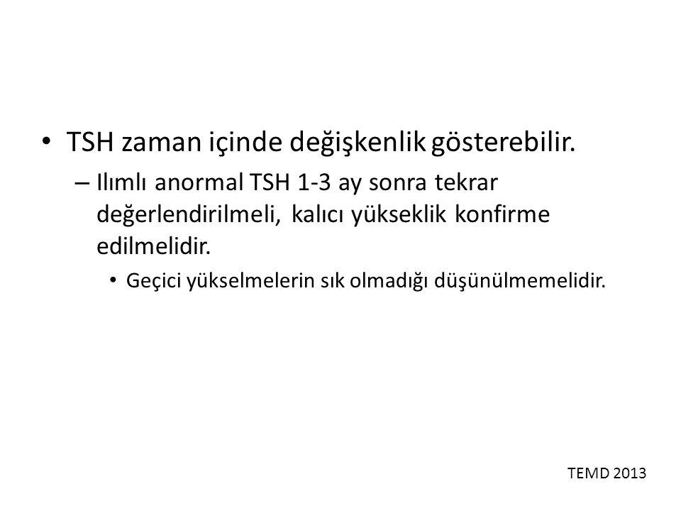 TSH zaman içinde değişkenlik gösterebilir. – Ilımlı anormal TSH 1-3 ay sonra tekrar değerlendirilmeli, kalıcı yükseklik konfirme edilmelidir. Geçici y