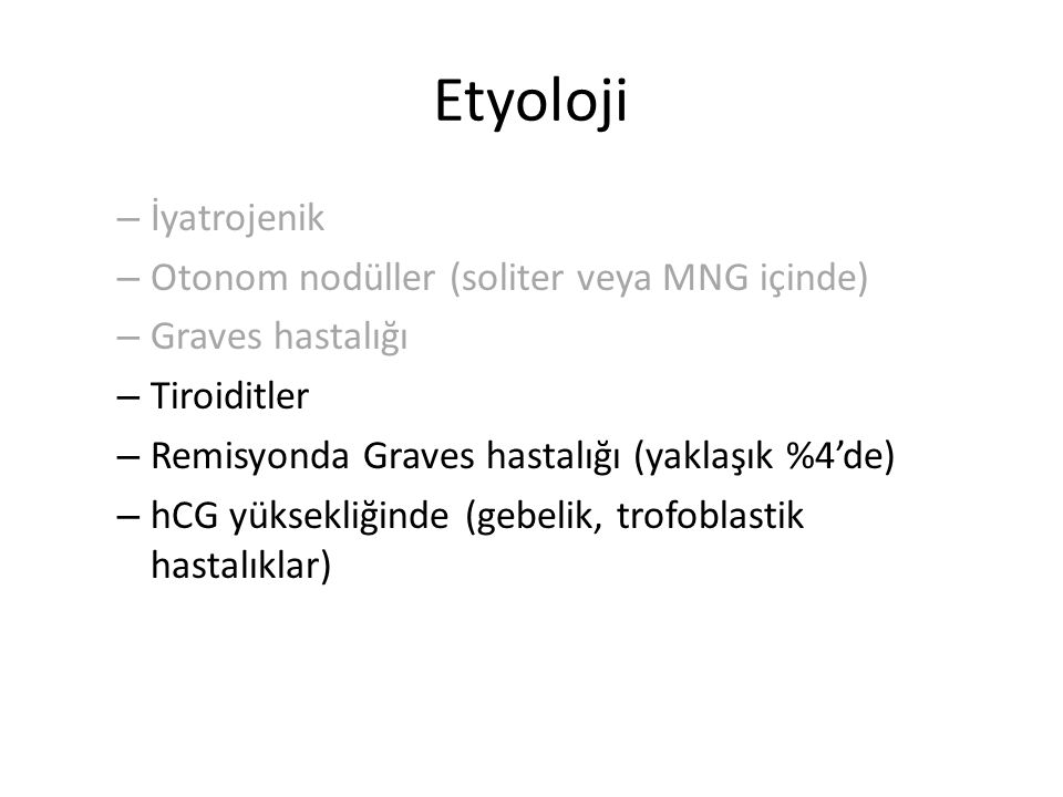Etyoloji – İyatrojenik – Otonom nodüller (soliter veya MNG içinde) – Graves hastalığı – Tiroiditler – Remisyonda Graves hastalığı (yaklaşık %4'de) – h