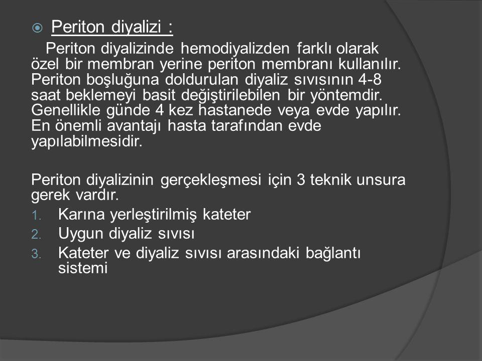  Periton diyalizi : Periton diyalizinde hemodiyalizden farklı olarak özel bir membran yerine periton membranı kullanılır. Periton boşluğuna doldurula