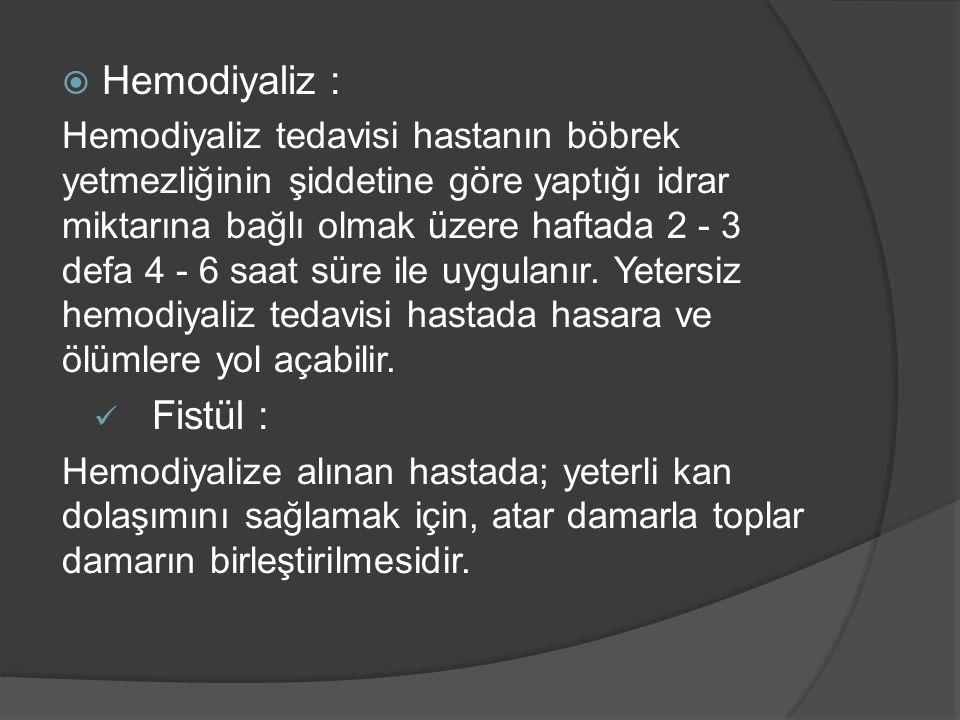  Hemodiyaliz : Hemodiyaliz tedavisi hastanın böbrek yetmezliğinin şiddetine göre yaptığı idrar miktarına bağlı olmak üzere haftada 2 - 3 defa 4 - 6 s