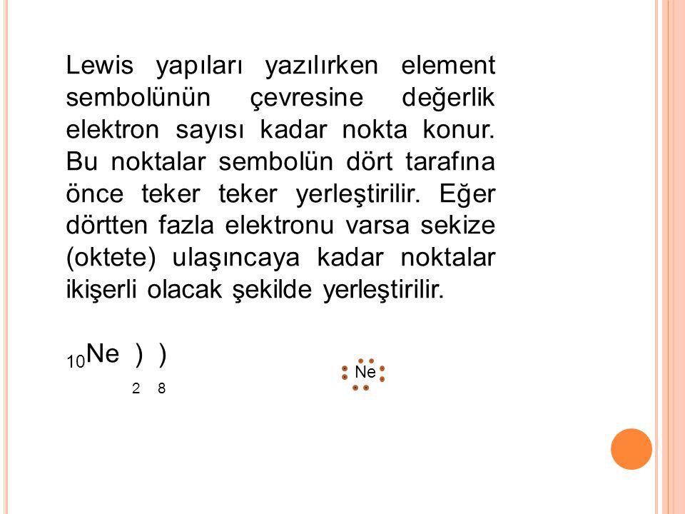 Lewis yapıları yazılırken element sembolünün çevresine değerlik elektron sayısı kadar nokta konur. Bu noktalar sembolün dört tarafına önce teker teker