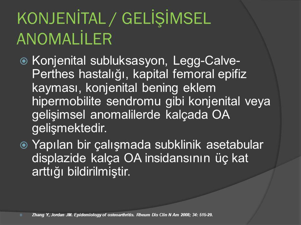 KONJENİTAL / GELİŞİMSEL ANOMALİLER  Konjenital subluksasyon, Legg-Calve- Perthes hastalığı, kapital femoral epifiz kayması, konjenital bening eklem h