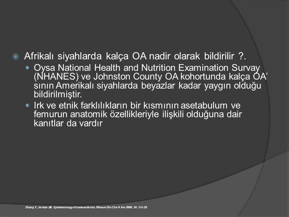  Afrikalı siyahlarda kalça OA nadir olarak bildirilir ?. Oysa National Health and Nutrition Examination Survay (NHANES) ve Johnston County OA kohortu