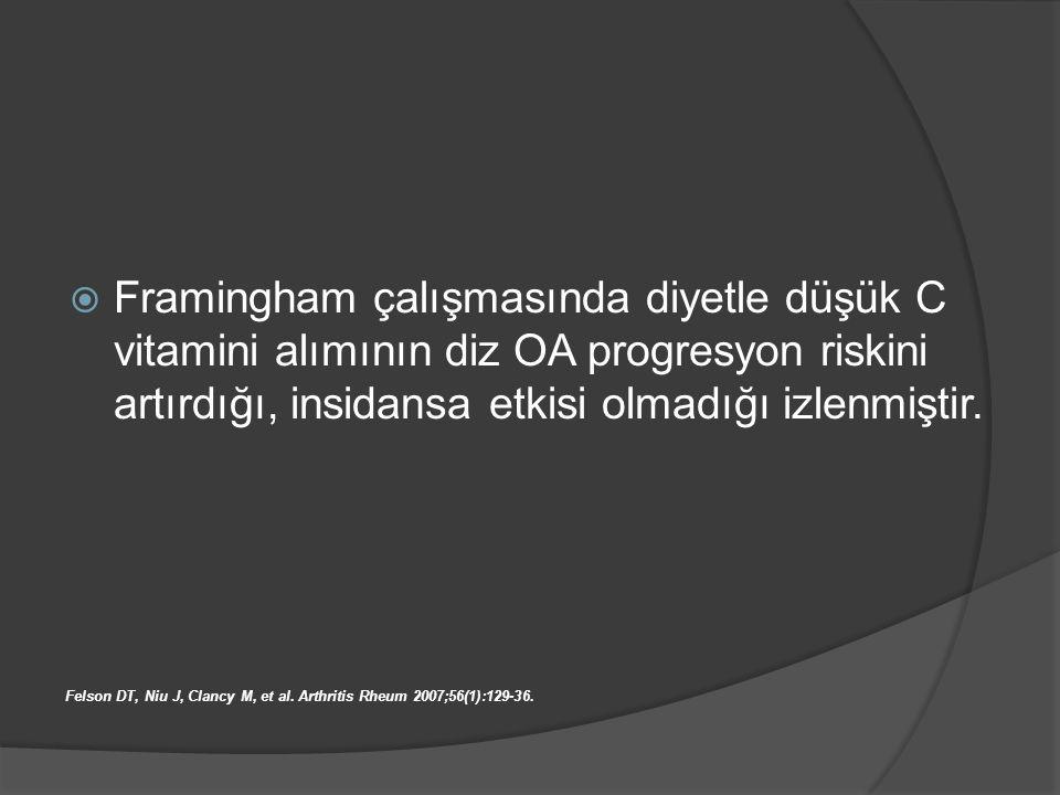  Framingham çalışmasında diyetle düşük C vitamini alımının diz OA progresyon riskini artırdığı, insidansa etkisi olmadığı izlenmiştir. Felson DT, Niu