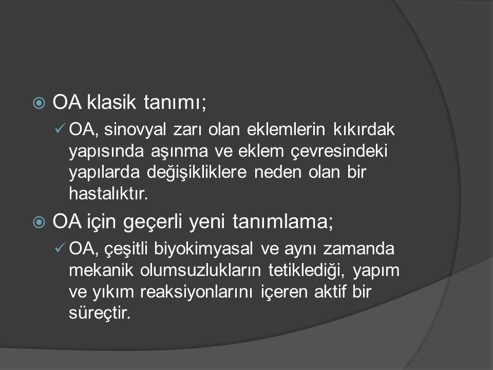  OA klasik tanımı; OA, sinovyal zarı olan eklemlerin kıkırdak yapısında aşınma ve eklem çevresindeki yapılarda değişikliklere neden olan bir hastalık