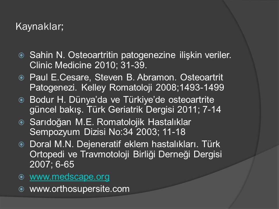 Kaynaklar;  Sahin N. Osteoartritin patogenezine ilişkin veriler. Clinic Medicine 2010; 31-39.  Paul E.Cesare, Steven B. Abramon. Osteoartrit Patogen