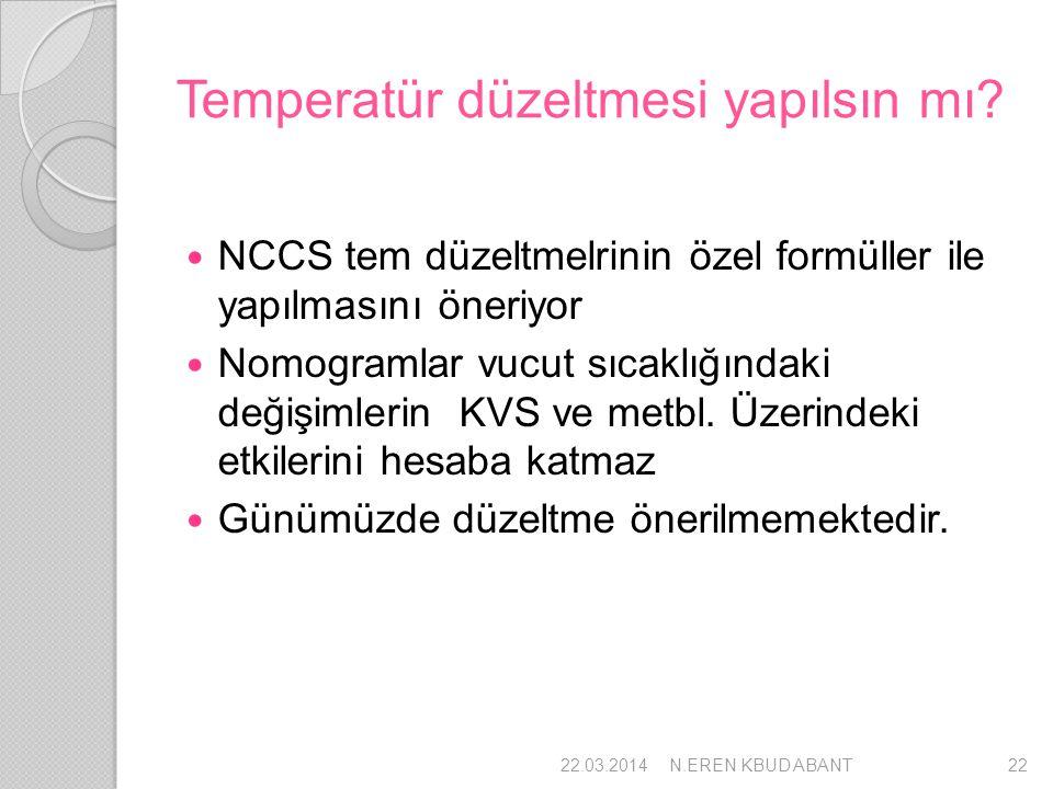 Temperatür düzeltmesi yapılsın mı? NCCS tem düzeltmelrinin özel formüller ile yapılmasını öneriyor Nomogramlar vucut sıcaklığındaki değişimlerin KVS v