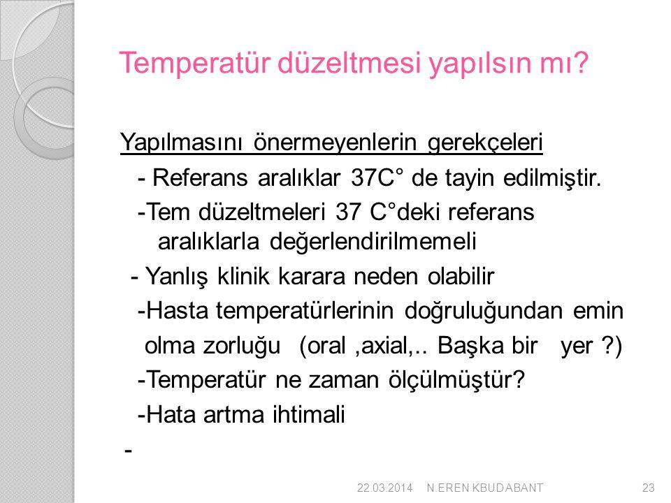 Temperatür düzeltmesi yapılsın mı? Yapılmasını önermeyenlerin gerekçeleri - Referans aralıklar 37C° de tayin edilmiştir. -Tem düzeltmeleri 37 C°deki r