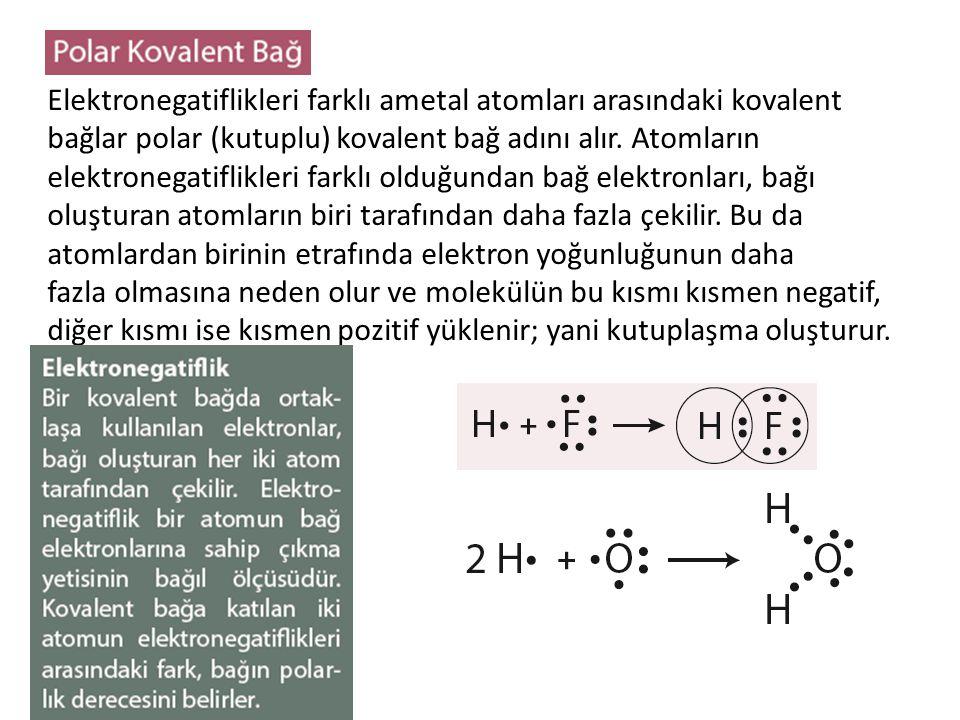 Elektronegatiflikleri farklı ametal atomları arasındaki kovalent bağlar polar (kutuplu) kovalent bağ adını alır. Atomların elektronegatiflikleri farkl