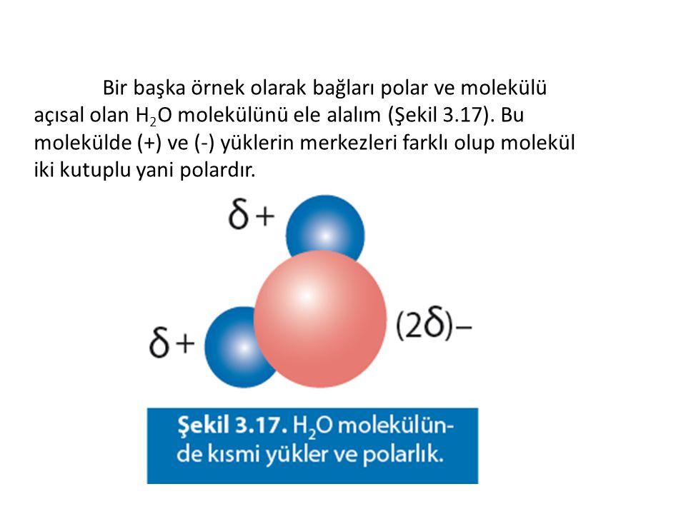 Bir başka örnek olarak bağları polar ve molekülü açısal olan H 2 O molekülünü ele alalım (Şekil 3.17). Bu molekülde (+) ve (-) yüklerin merkezleri far