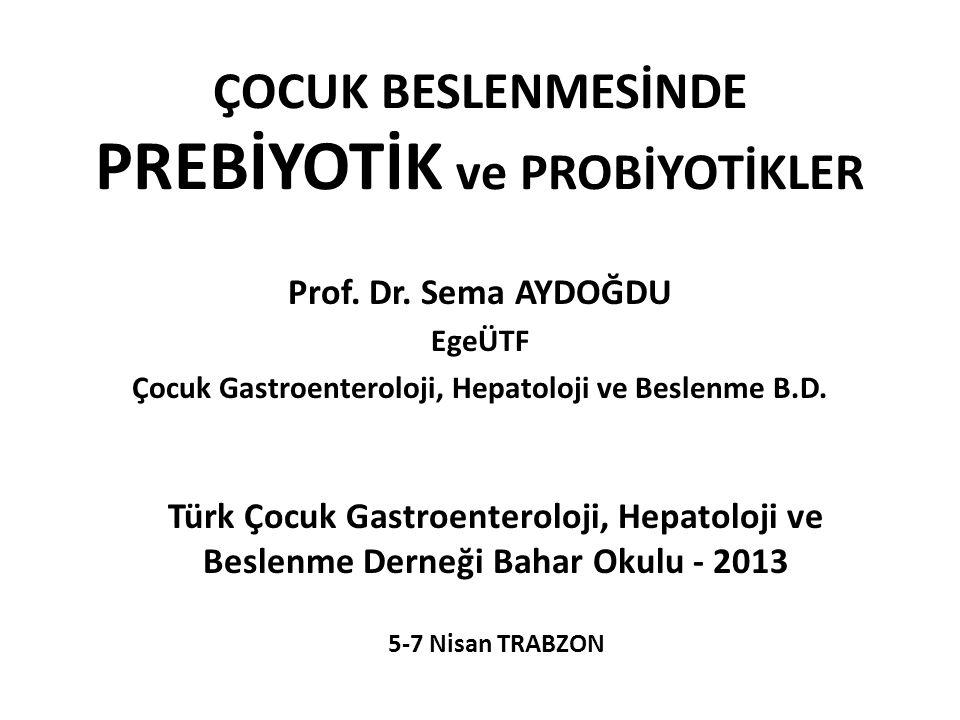 ÇOCUK BESLENMESİNDE PREBİYOTİK ve PROBİYOTİKLER Prof.