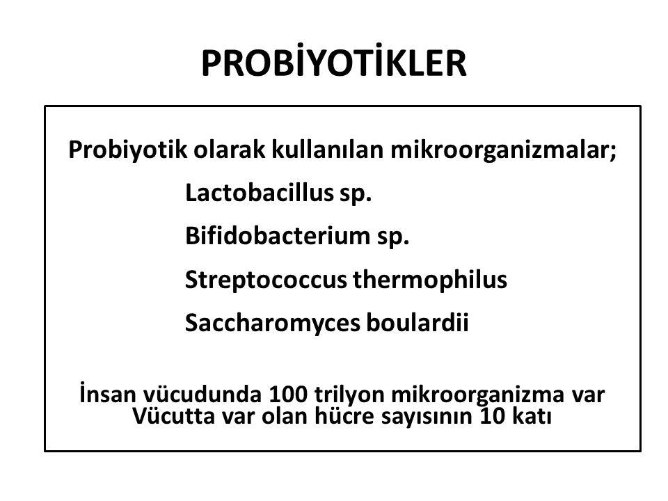 PROBİYOTİKLER Probiyotik olarak kullanılan mikroorganizmalar; Lactobacillus sp.