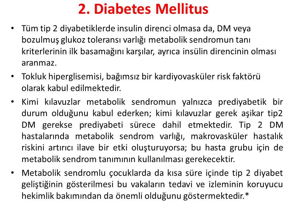 2. Diabetes Mellitus Tüm tip 2 diyabetiklerde insulin direnci olmasa da, DM veya bozulmuş glukoz toleransı varlığı metabolik sendromun tanı kriterleri
