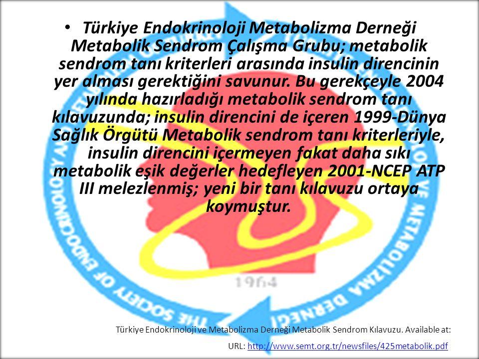 Türkiye Endokrinoloji Metabolizma Derneği Metabolik Sendrom Çalışma Grubu; metabolik sendrom tanı kriterleri arasında insulin direncinin yer alması ge