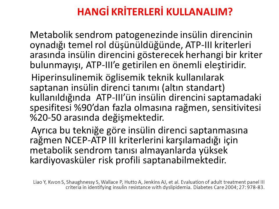 HANGİ KRİTERLERİ KULLANALIM? Metabolik sendrom patogenezinde insülin direncinin oynadığı temel rol düşünüldüğünde, ATP-III kriterleri arasında insülin