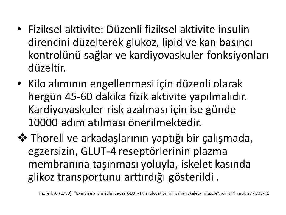 Fiziksel aktivite: Düzenli fiziksel aktivite insulin direncini düzelterek glukoz, lipid ve kan basıncı kontrolünü sağlar ve kardiyovaskuler fonksiyonl