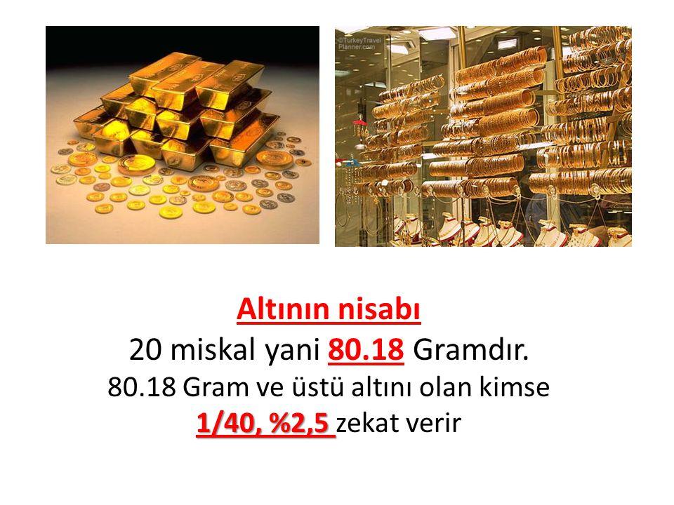 Altının nisabı 20 miskal yani 80.18 Gramdır. 80.18 Gram ve üstü altını olan kimse 1/40, %2,5 1/40, %2,5 zekat verir