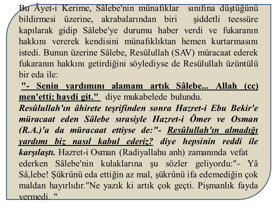Bu Âyet-i Kerime, Sâlebe'nin münafıklar sınıfına düştüğünü bildirmesi üzerine, akrabalarından biri şiddetli teessüre kapılarak gidip Sâlebe'ye durumu
