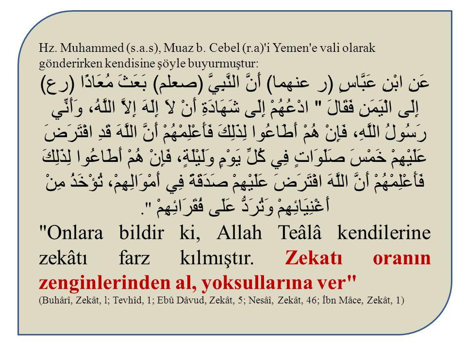 Hz. Muhammed (s.a.s), Muaz b. Cebel (r.a)'i Yemen'e vali olarak gönderirken kendisine şöyle buyurmuştur: عَنِ ابْنِ عَبَّاسٍ (ر عنهما) أَنَّ النَّبِيّ
