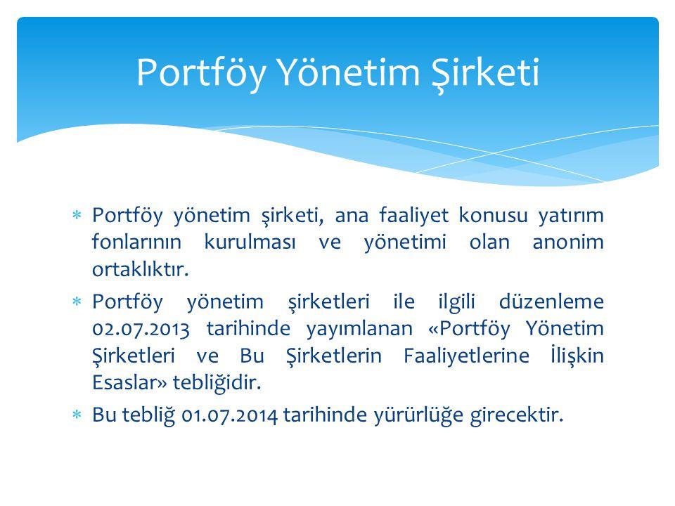  Portföy yönetim şirketi, ana faaliyet konusu yatırım fonlarının kurulması ve yönetimi olan anonim ortaklıktır.