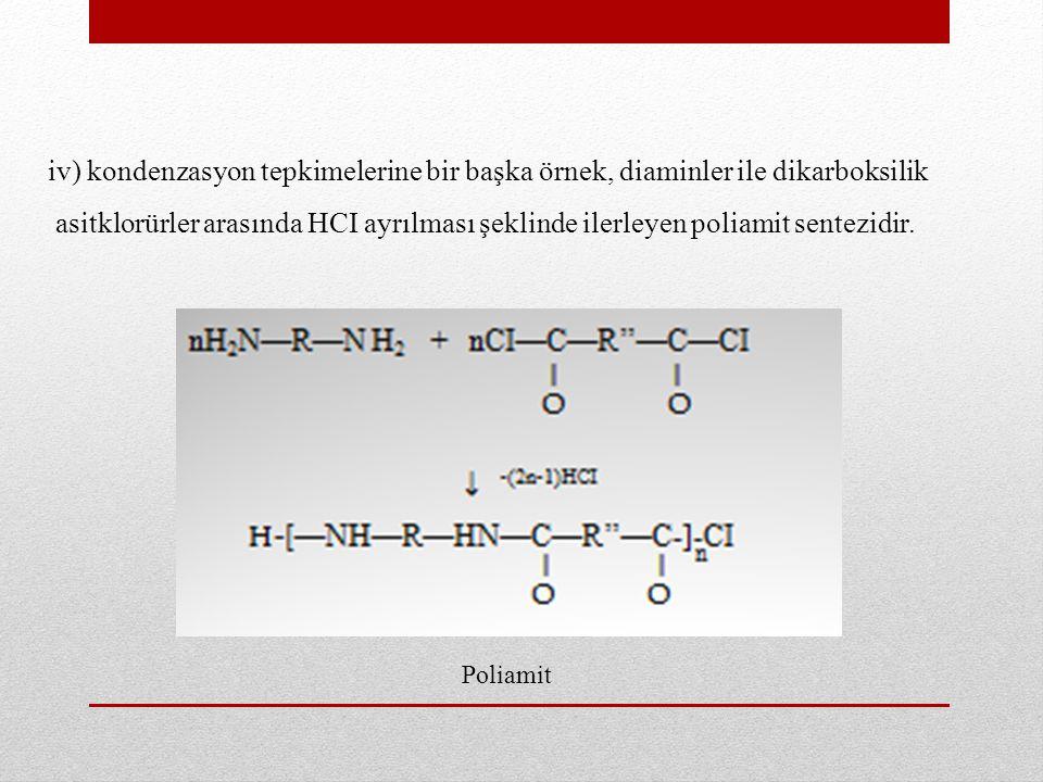 iv) kondenzasyon tepkimelerine bir başka örnek, diaminler ile dikarboksilik asitklorürler arasında HCI ayrılması şeklinde ilerleyen poliamit sentezidi