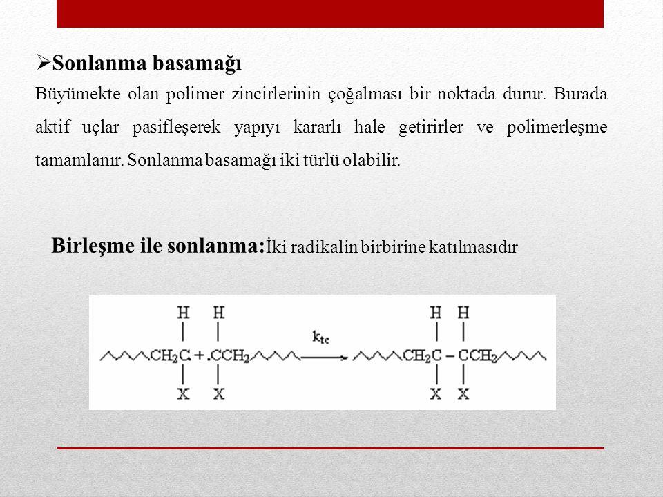 Orantısız sonlanma: Burada hidrojen transferi ile iki polimer molekülü oluşur.