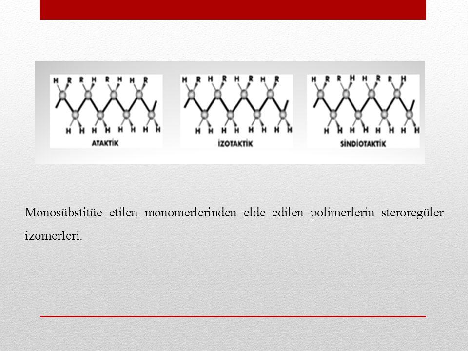 Monosübstitüe etilen monomerlerinden elde edilen polimerlerin steroregüler izomerleri.