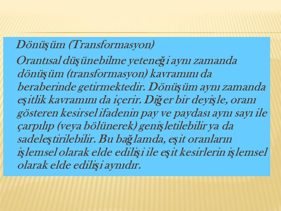 Dönü ş üm (Transformasyon) Orantısal dü ş ünebilme yetene ğ i aynı zamanda dönü ş üm (transformasyon) kavramını da beraberinde getirmektedir. Dönü ş ü