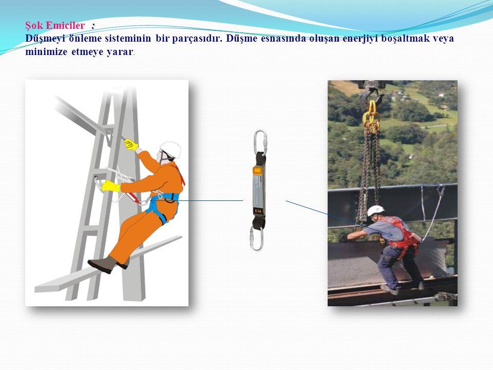 : Şok Emiciler : Düşmeyi önleme sisteminin bir parçasıdır. Düşme esnasında oluşan enerjiyi boşaltmak veya minimize etmeye yarar.