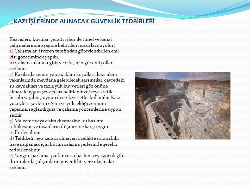 KAZI İŞLERİNDE ALINACAK GÜVENLİK TEDBİRLERİ Kazı işleri, kuyular, yeraltı işleri ile tünel ve kanal çalışmalarında aşağıda belirtilen hususlara uyulur