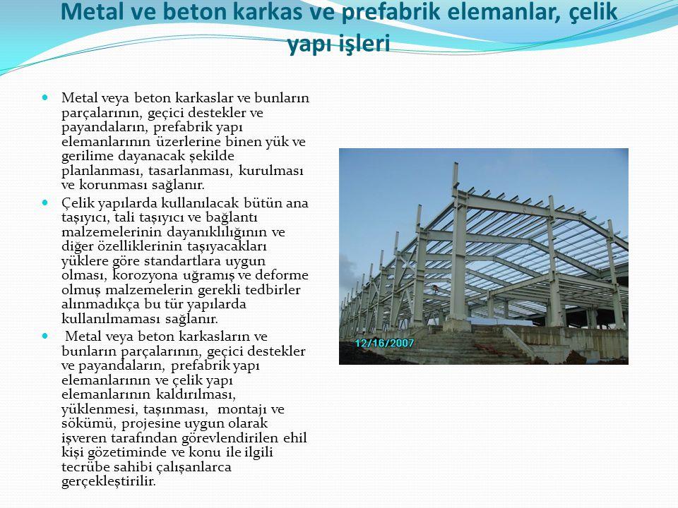 Metal ve beton karkas ve prefabrik elemanlar, çelik yapı işleri Metal veya beton karkaslar ve bunların parçalarının, geçici destekler ve payandaların,