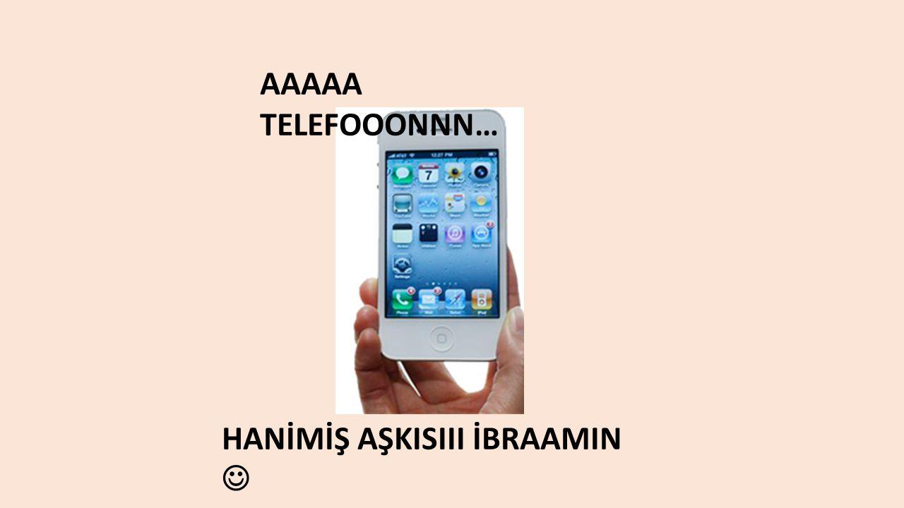 AAAAA TELEFOOONNN… HANİMİŞ AŞKISIII İBRAAMIN