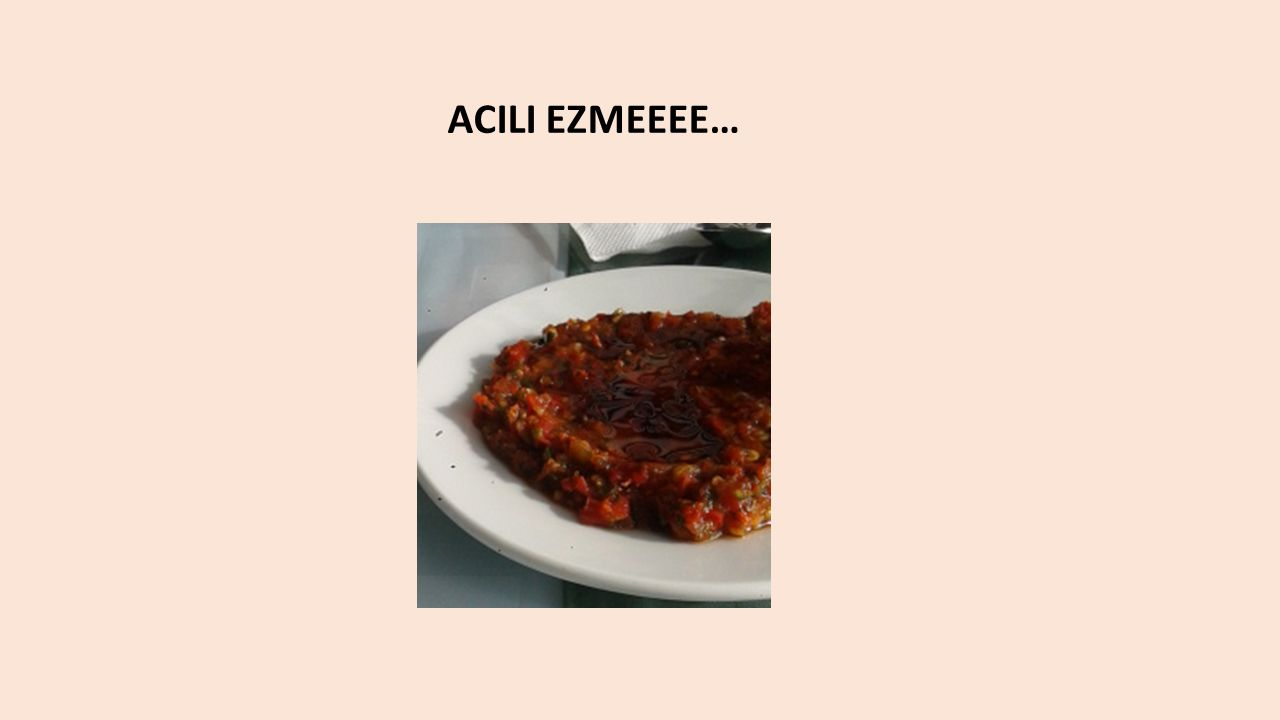 ACILI EZMEEEE…