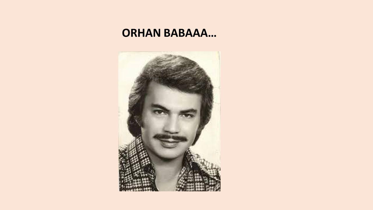 ORHAN BABAAA…