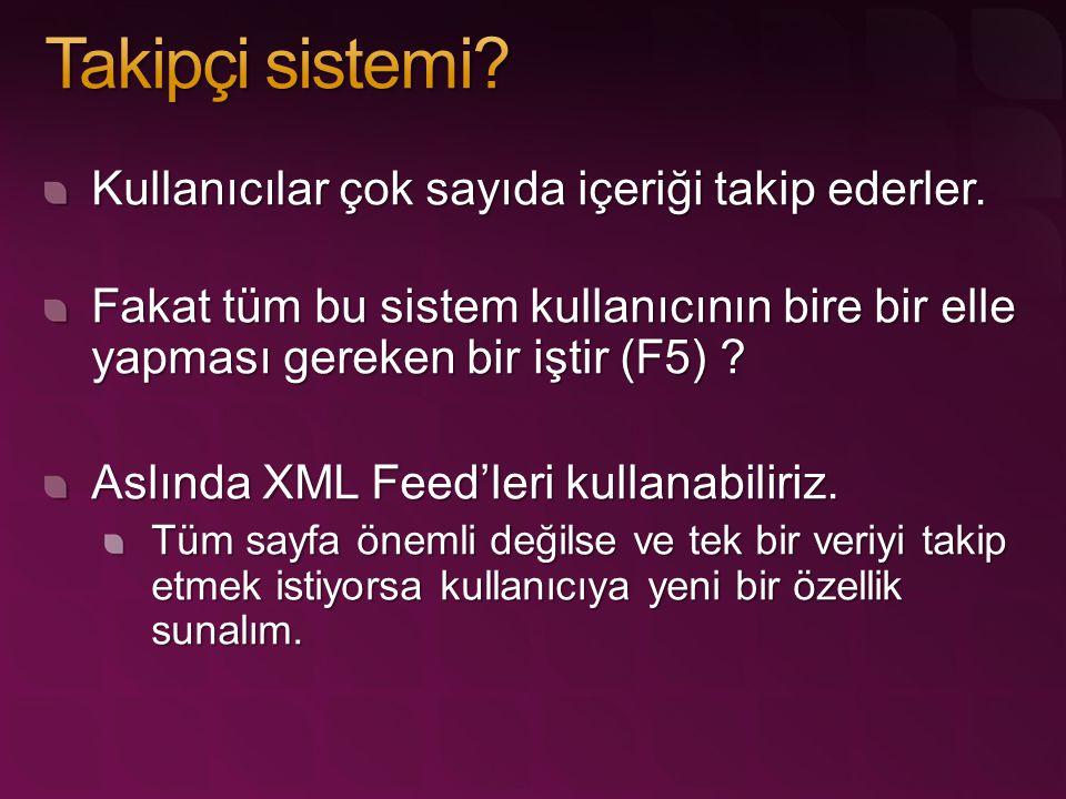 Kullanıcılar çok sayıda içeriği takip ederler. Fakat tüm bu sistem kullanıcının bire bir elle yapması gereken bir iştir (F5) ? Aslında XML Feed'leri k