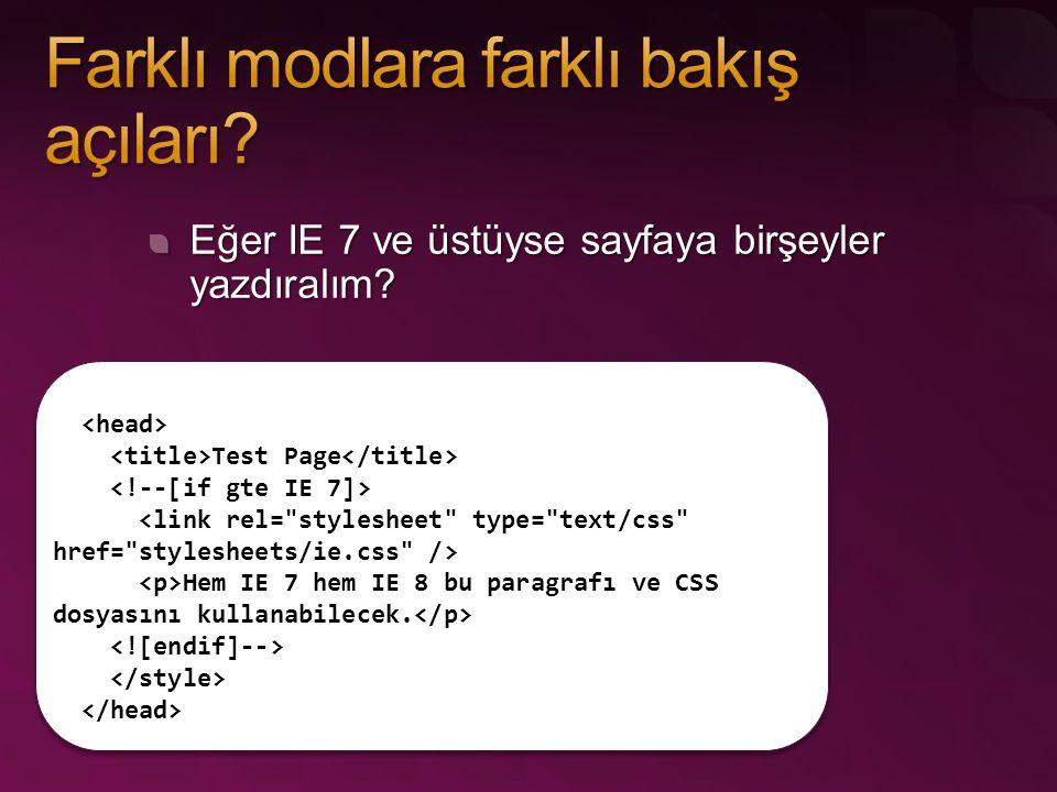 Eğer IE 7 ve üstüyse sayfaya birşeyler yazdıralım? Test Page Hem IE 7 hem IE 8 bu paragrafı ve CSS dosyasını kullanabilecek.